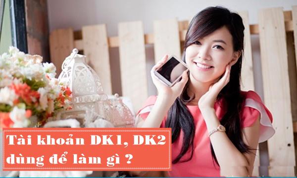Tài khoản DK1, DK2 – Tài khoản tặng tiền Vinaphone