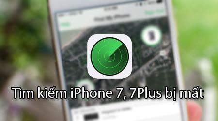 Mẹo tìm kiếm iPhone 7, 7Plus bị mất, xem vị trí, địa điểm hiện tại