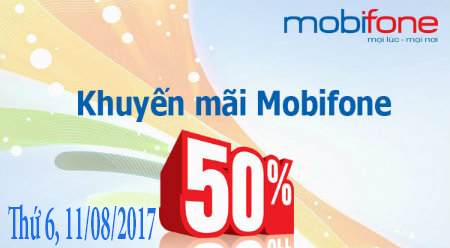 Mobifone khuyến mãi nạp thẻ tặng 50% giá trị thẻ nạp ngày 11/08/2017