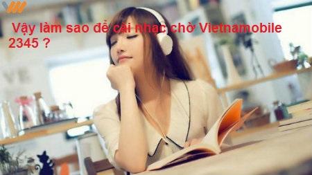 Hướng dẫn chi tiết cách cài nhạc chờ Vietnamobile 2345