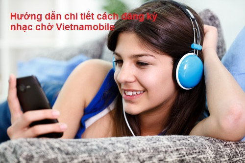 Học nhanh 2 cách đăng ký nhạc chờ Vietnamobile