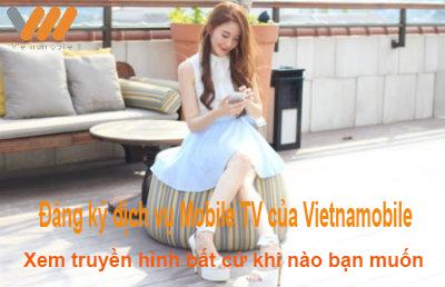 Cách đăng ký dịch vụ Mobi TV Vietnamobile xem TV trên di động