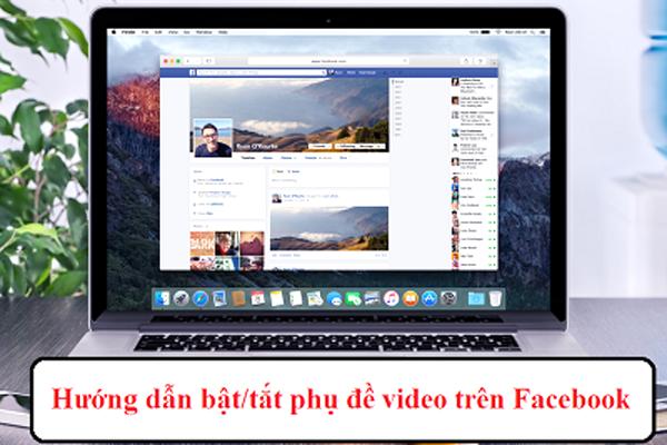 Chia sẻ cách Bật/Tắt phụ đề Video trên Facebook linh hoạt