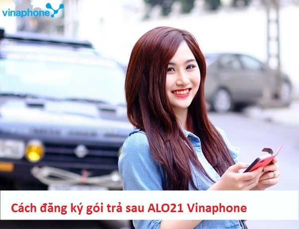 Hướng dẫn chi tiết cách đăng kí gói trả sau ALO21 Vinaphone