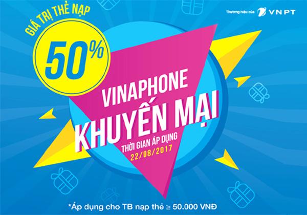 Ngày 22/8/2017 Vinaphone khuyến mãi nạp thẻ 50%