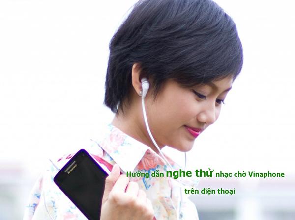 Hướng dẫn nghe thử nhạc chờ Vinaphone trên điện thoại
