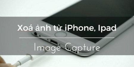 Image Capture phần mềm xóa ảnh, video từ iphone, ipad mới nhất 2017