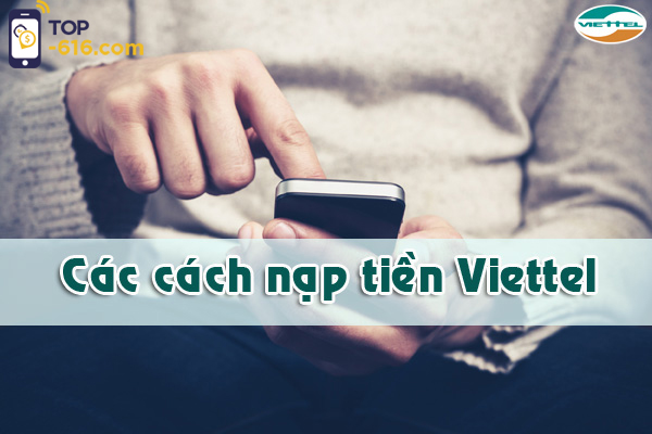 Tổng hợp các cách nạp thẻ  Viettel  đơn giản nhất hiện nay