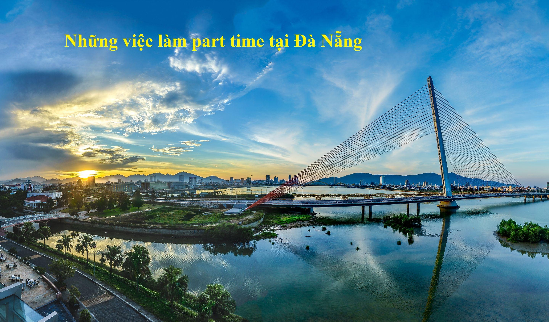 Những việc làm part time tại Đà Nẵng cho những người có nhu cầu