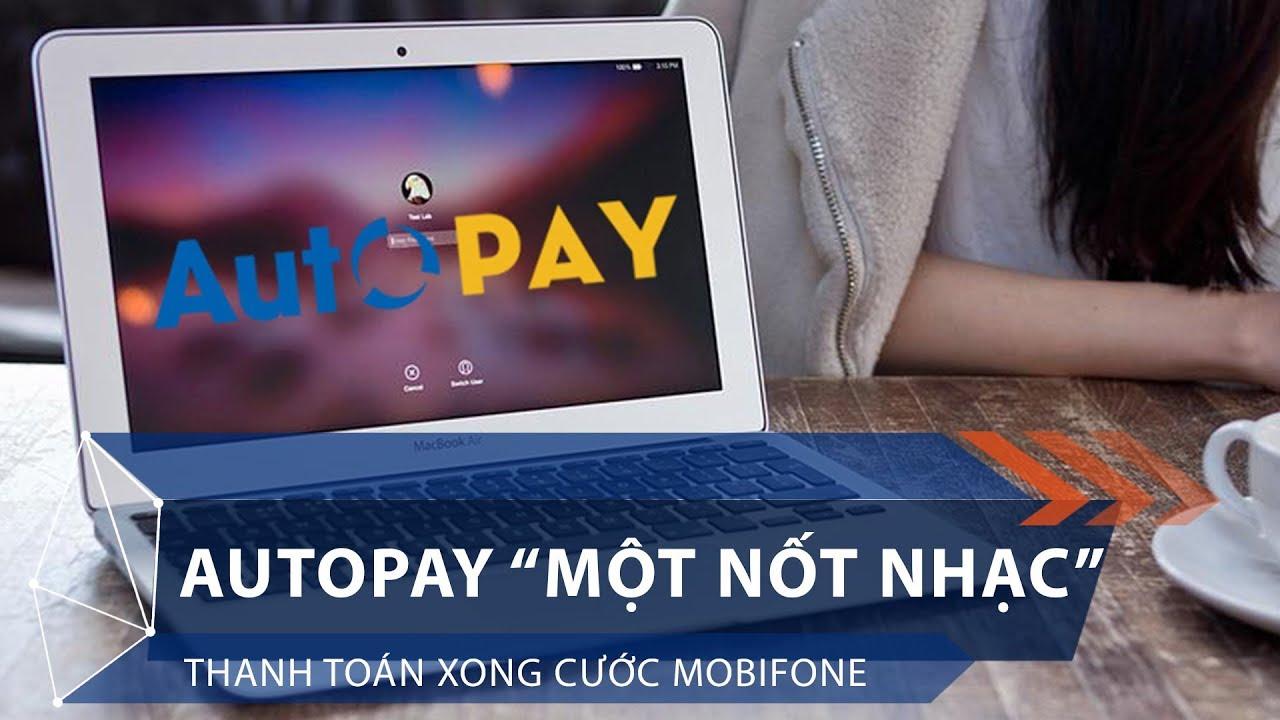 Nhanh tay đăng ký dịch vụ Autopay Mobiphone nhận ngay ưu đãi