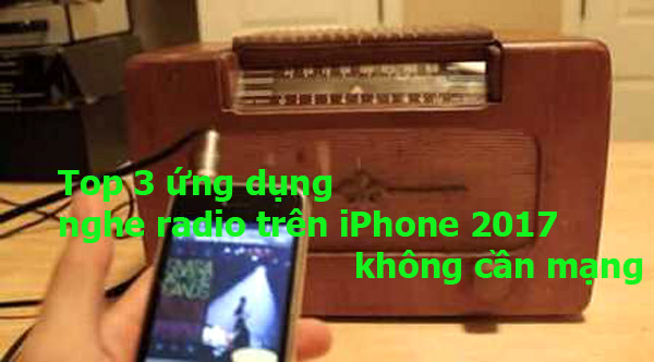 Top 3 ứng dụng nghe radio trên iPhone 2017 không cần mạng