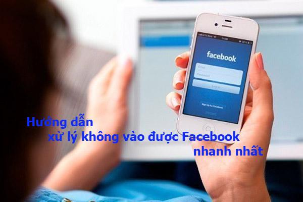 Hướng dẫn xử lý không vào được Facebook nhanh nhất