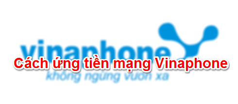 Hướng dẫn cách ứng tiền Vinaphone nhanh nhất