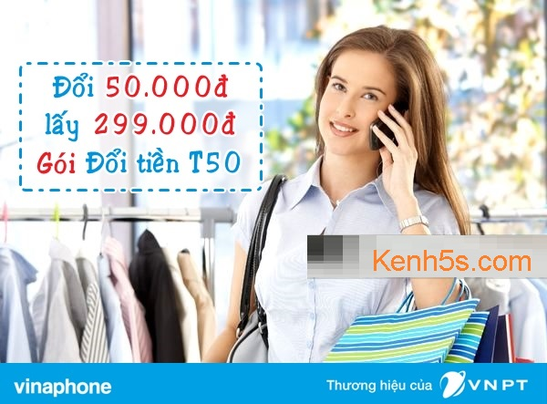 Đăng ký gói đổi tiền T50 của Vinaphone nhận 299k liền tay!