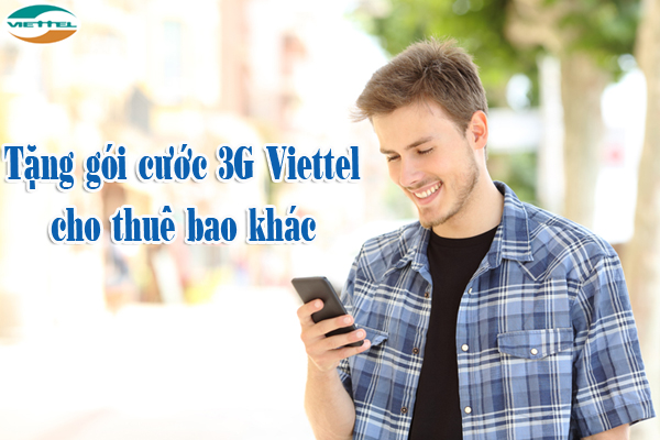 Hướng dẫn cách tặng gói 3G Viettel cho thuê bao khác