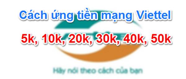Hướng dẫn những cách ứng tiền Viettel từ 10k đến 100k nhanh chóng