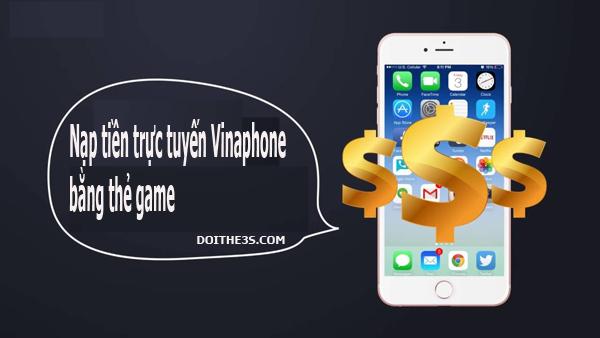 Nạp tiền trực tuyến Vinaphone bằng thẻ game - Sao lại không?