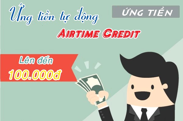 Ứng tiền 100k với dịch vụ ứng tiền tự động Airtime Credit Viettel