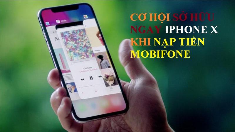 Cơ hội sở hữu ngay Iphone X khi nạp tiền Mobifone