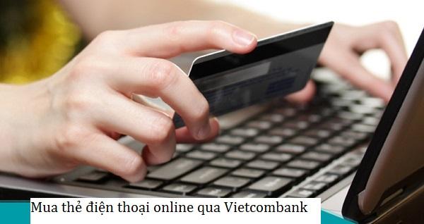Cách mua thẻ điện thoại online qua Vietcombank như thế nào?