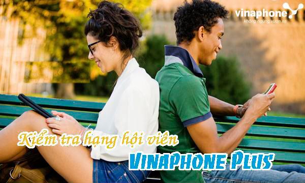 Bạn có biết cách kiểm tra hạng hội viên Vinaphone Plus nhanh nhất?