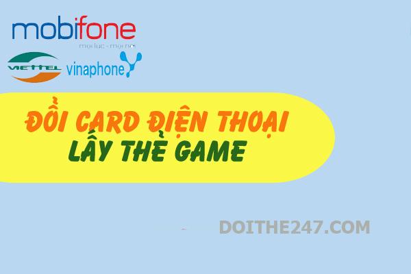Hướng dẫn đổi card điện thoại lấy thẻ Game nhanh nhất