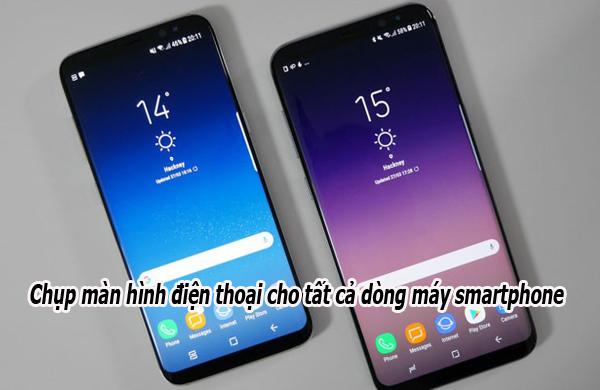 Chụp màn hình điện thoại cho tất cả dòng máy smartphone nhanh nhất