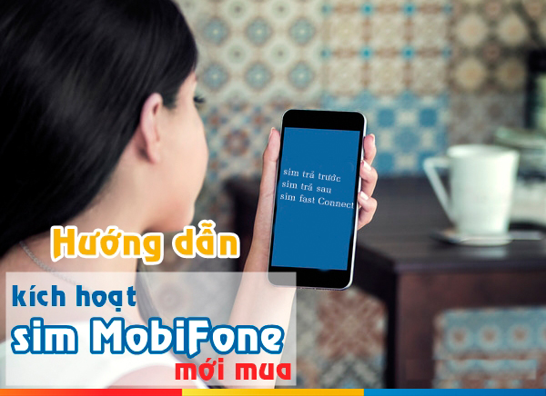 Hướng dẫn kích hoạt sim Mobifone mới hòa mạng cực đơn giản