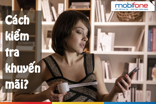 Hướng dẫn kiểm tra các chương trình khuyến mại mobifone nhanh nhất