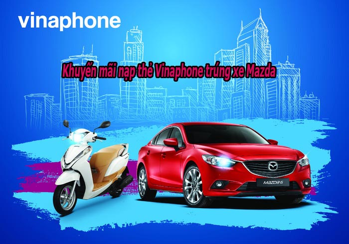 Cơ hội trúng xe Mazda khi nạp thẻ Vinaphone từ 20/10/2017 đến 2/1/2018