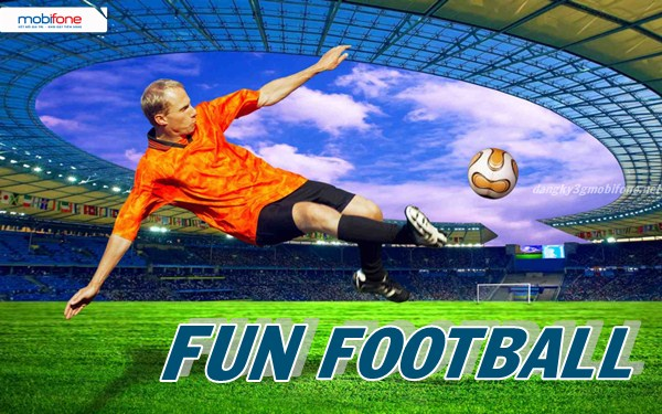 Đăng kí nhanh dịch vụ Fun Football Mobifone ưu đãi nhất