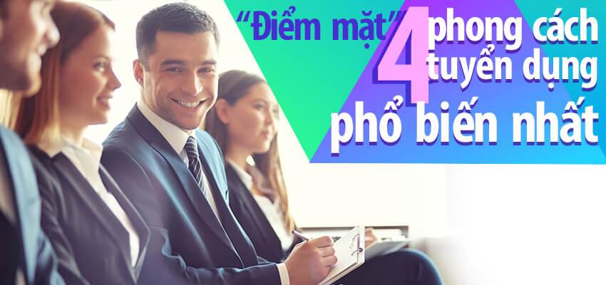 4 phong cách tuyển dụng thường gặp