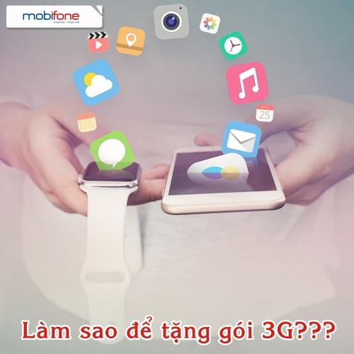 Hướng dẫn tặng gói 3G mobifone cho thuê bao khác