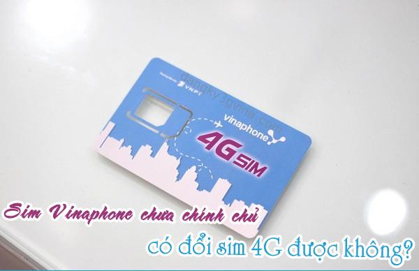 Có đổi sang sim 4G cho sim Vinaphone không chính chủ?
