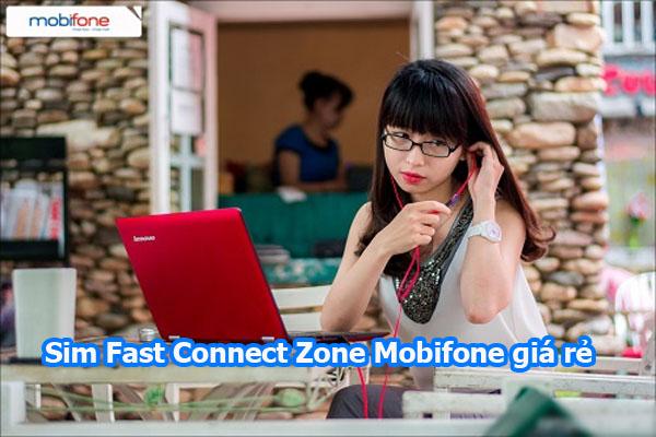 Tìm hiểu sim Fast Connect Zone Mobifone giá rẻ