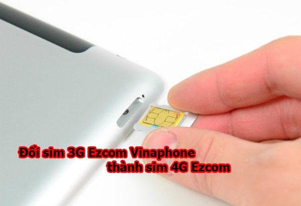 Hướng dẫn đổi sim 3G Ezcom Vinaphone thành sim 4G Ezcom