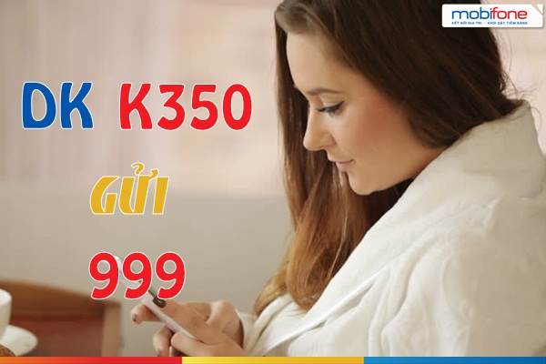 Học nhanh cách đăng kí gói K350 mobifone ưu đãi nhất hiện nay
