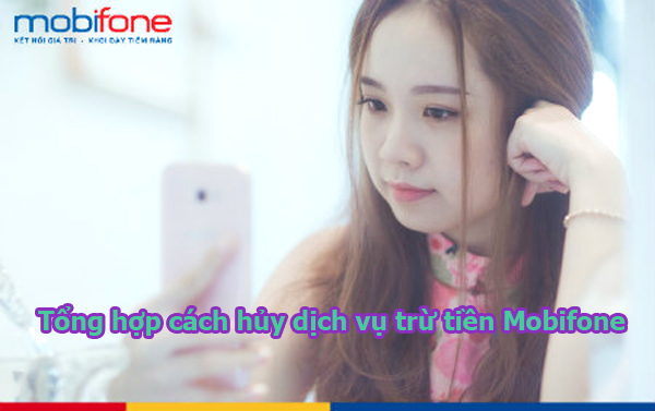 Tổng hợp cách hủy tất cả dịch vụ trừ tiền Mobifone nhanh nhất