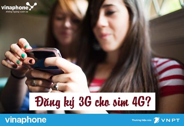 Có thể đăng kí 3G vinaphone trên sim 4G được hay không?
