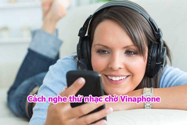Hướng dẫn cách nghe thử nhạc chờ Vinaphone trước