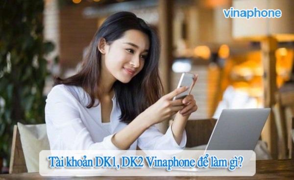 Tài khoản  DK1, DK2 Vinaphone có chức năng gì?