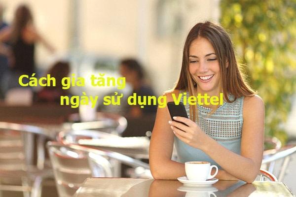 Hướng dẫn tăng ngày sử dụng cho thuê bao Viettel siêu nhanh
