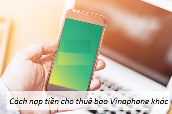 Cách nạp tiền cho thuê bao khác của Vinaphone đơn giản nhất