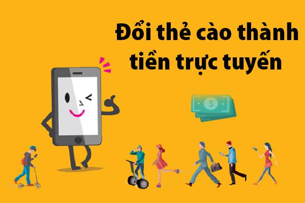Đổi thẻ cào thành tiền trực tuyến nhanh nhất hiện nay