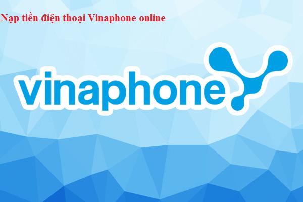 Các hình thức nạp tiền điện thoại Vinaphone phổ biến nhất
