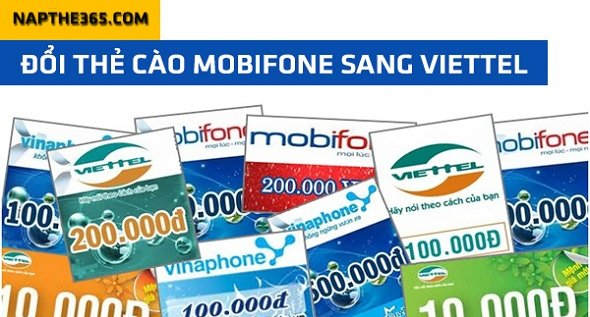 Đổi thẻ cào Mobi sang Viettel ở đâu là nhanh nhất hiện nay?