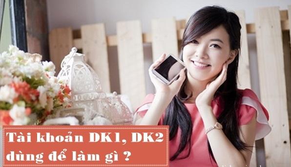 Chức năng của các loại tài khoản DK1, DK2 Vinaphone