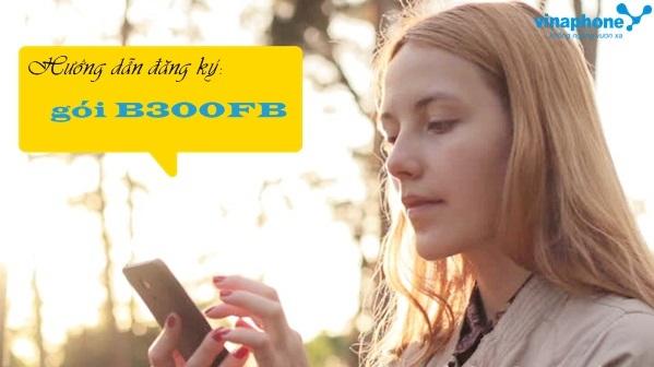 Cách nhận ưu đãi từ gói cước B300FB Vinaphone
