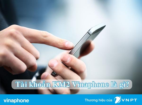 Công dụng của tài khoản KM2 vinaphone có thể bạn chưa biết